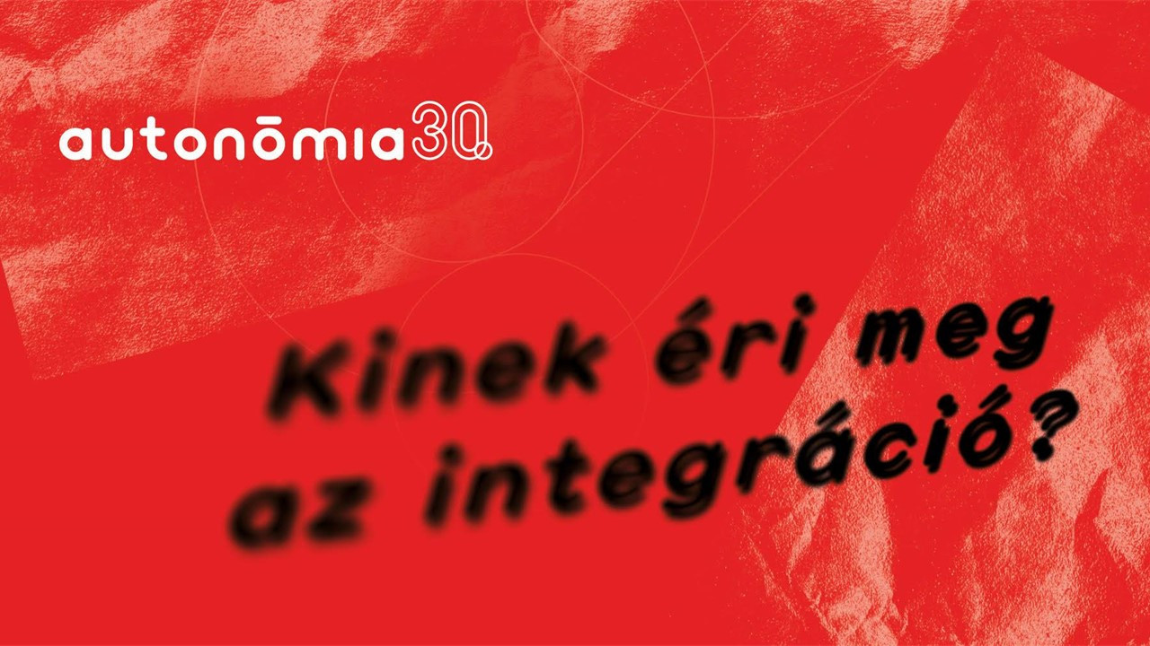 Autonómia 31. - Kinek éri meg az integráció?